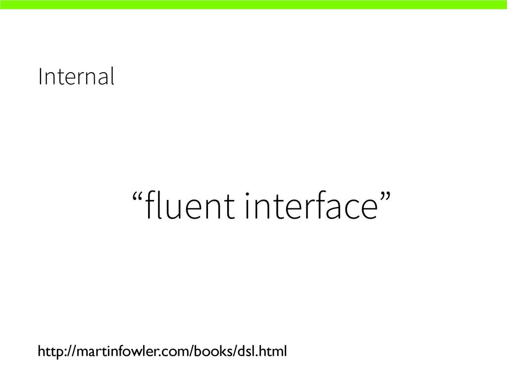 """Internal """"fluent interface"""" http://martinfowler..."""