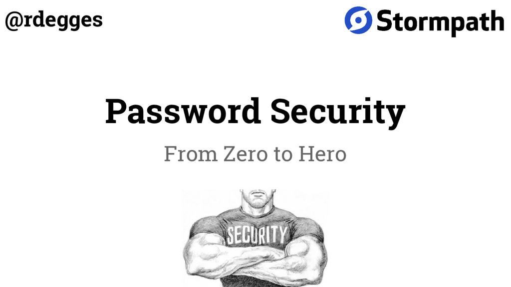 Password Security From Zero to Hero @rdegges