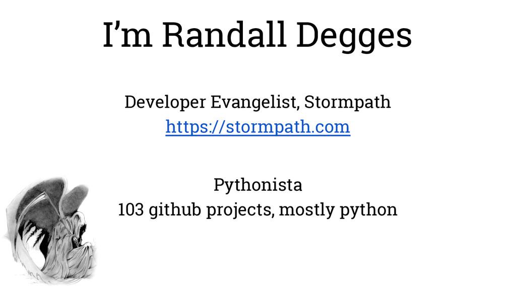 I'm Randall Degges Developer Evangelist, Stormp...