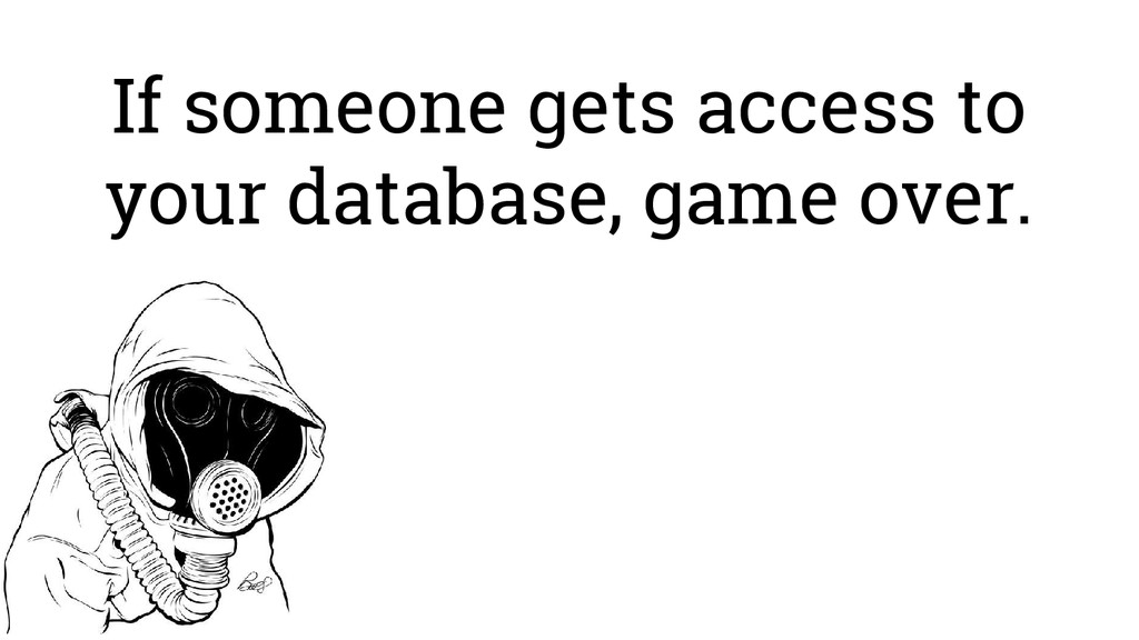 If someone gets access to your database, game o...
