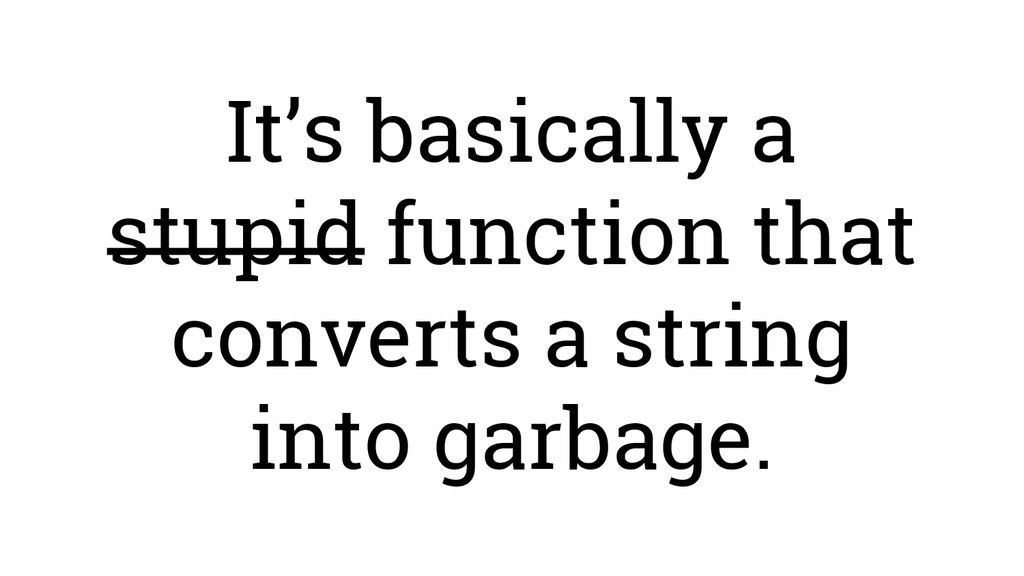 It's basically a stupid function that converts ...