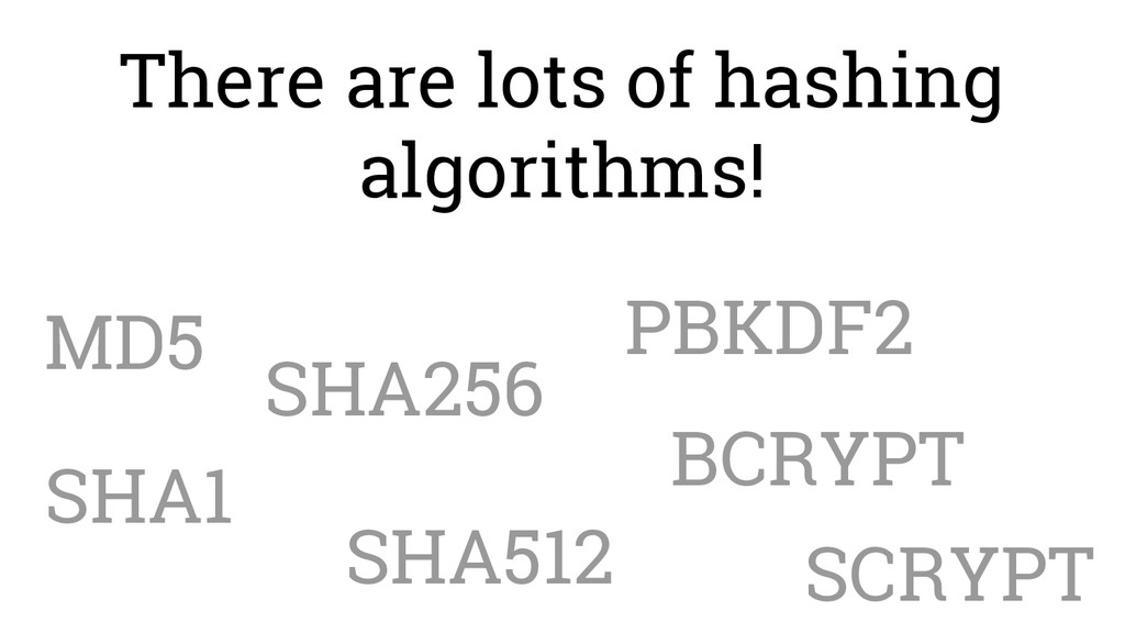 There are lots of hashing algorithms! MD5 SHA1 ...