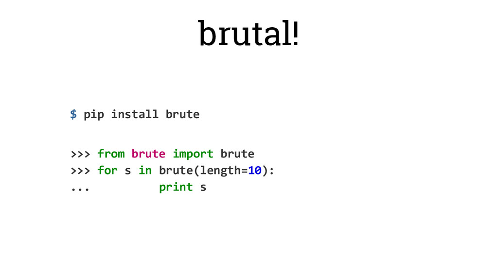 brutal! >>> from brute import brute >>> for s i...