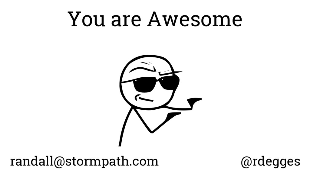 You are Awesome randall@stormpath.com @rdegges