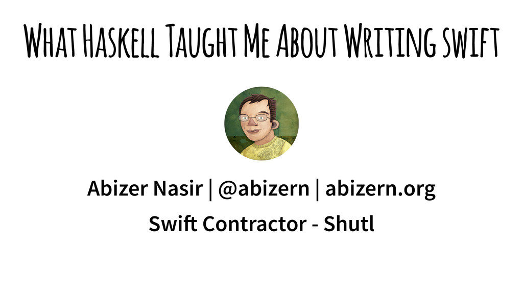 What Haskell Taught Me About Writing swift Abiz...