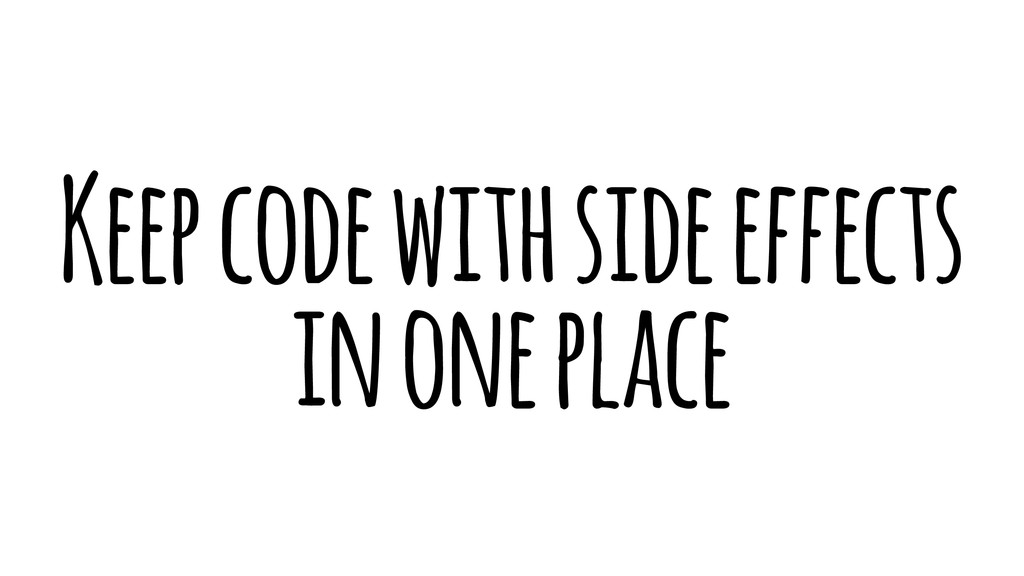 Keep code with side effects in one place