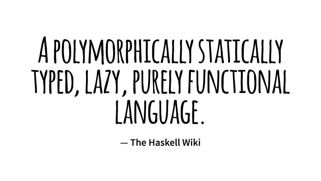 A polymorphically statically typed, lazy, purel...