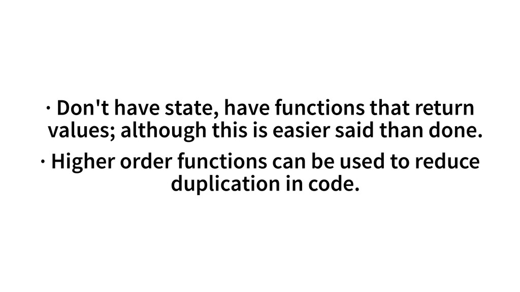 · Don't have state, have functions that return ...
