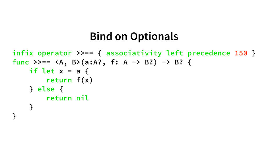 Bind on Optionals infix operator >>== { associa...