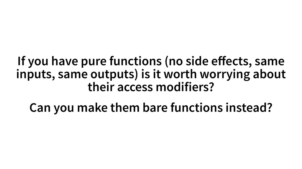 If you have pure functions (no side effects, sam...
