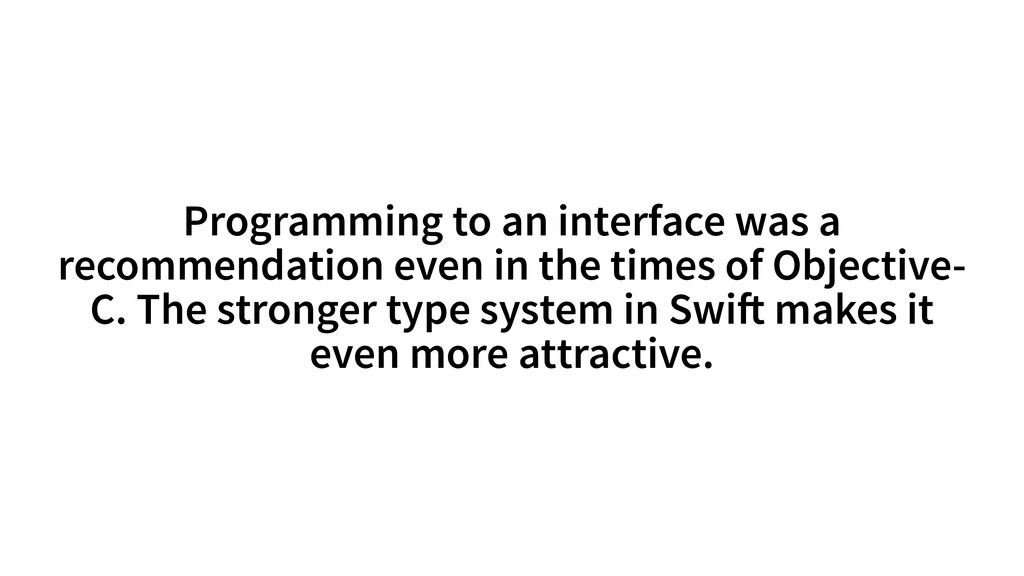 Programming to an interface was a recommendatio...