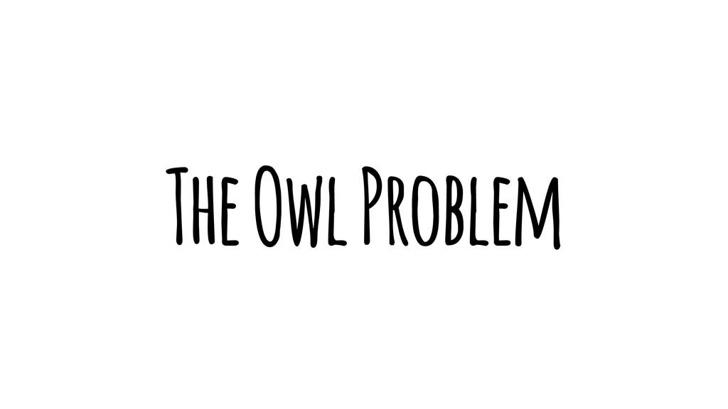 The Owl Problem