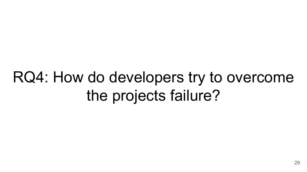 RQ4: How do developers try to overcome the proj...