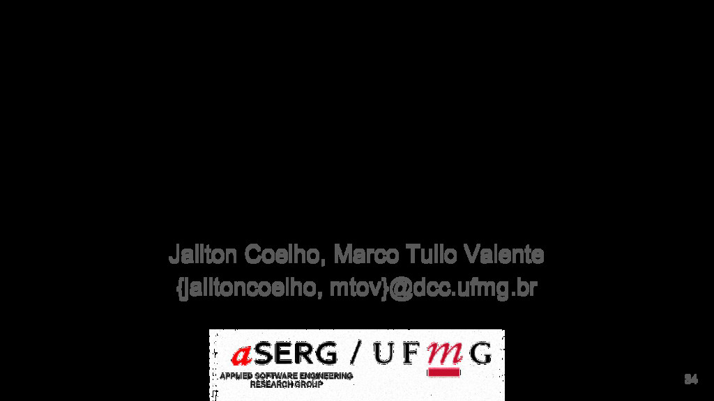 Thank you! 34 Jailton Coelho, Marco Tulio Valen...