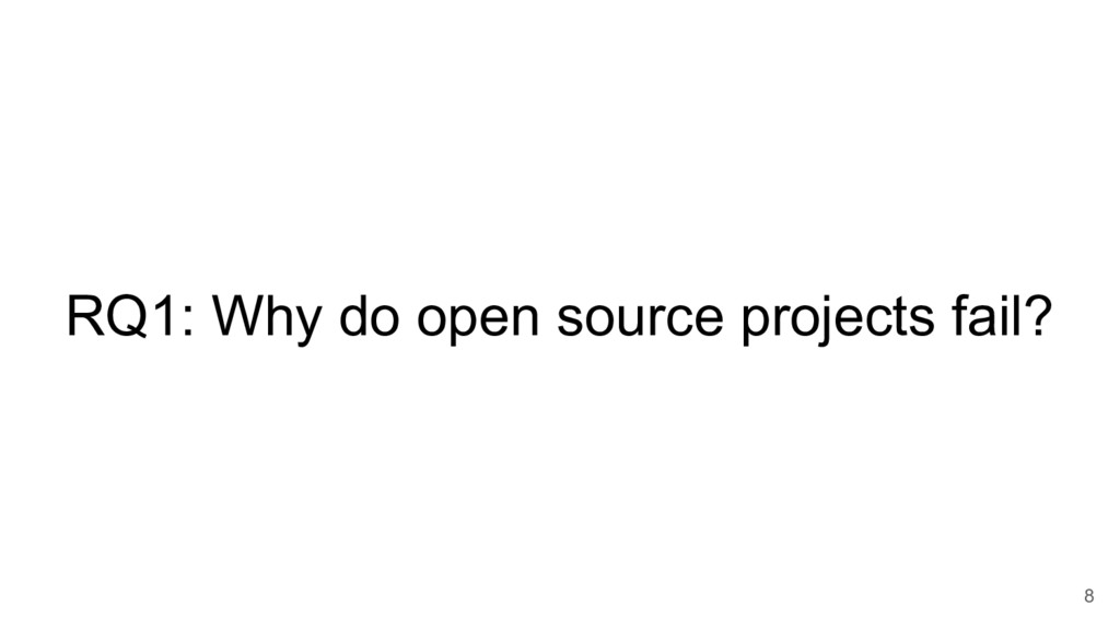RQ1: Why do open source projects fail? 8