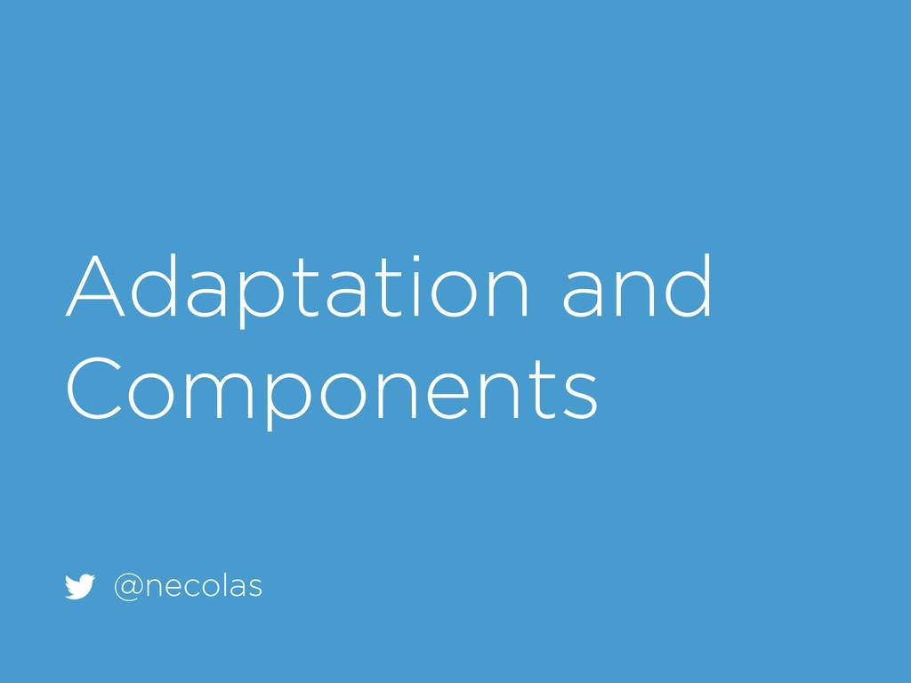 Adaptation and Components @necolas