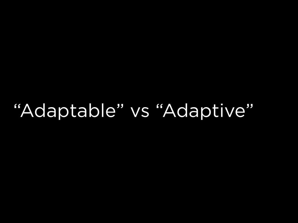 """Adaptable"" vs ""Adaptive"""