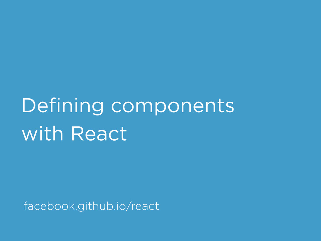 facebook.github.io/react Defining components wit...