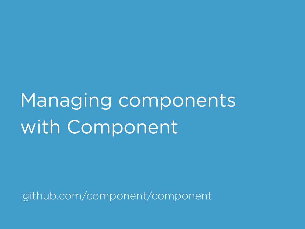 github.com/component/component Managing compone...