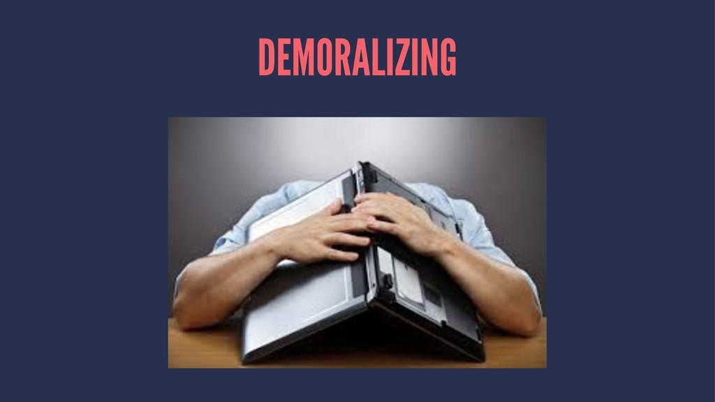 DEMORALIZING