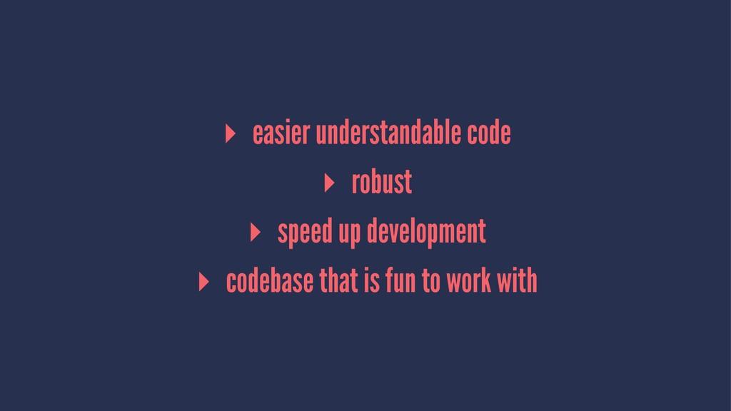 ▸ easier understandable code ▸ robust ▸ speed u...