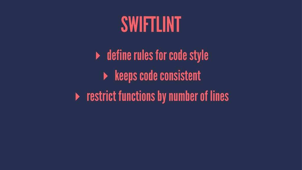 SWIFTLINT ▸ define rules for code style ▸ keeps...