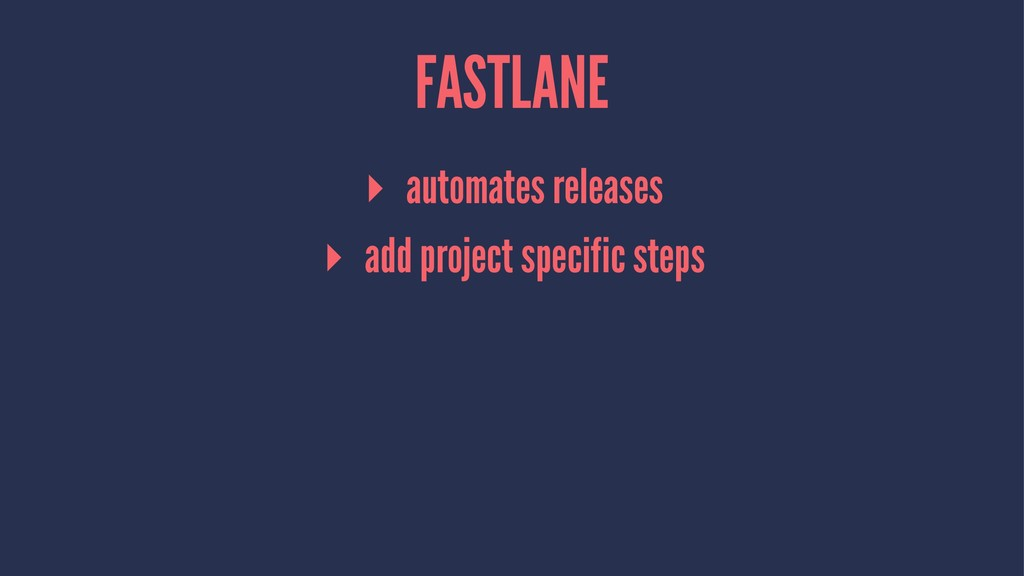 FASTLANE ▸ automates releases ▸ add project spe...