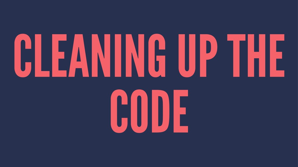 CLEANING UP THE CODE