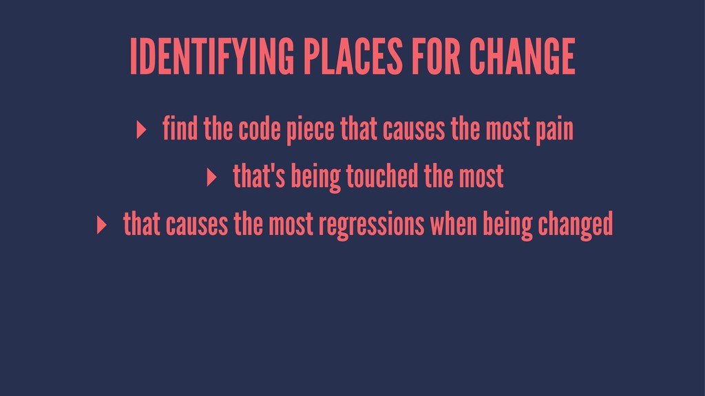 IDENTIFYING PLACES FOR CHANGE ▸ find the code p...