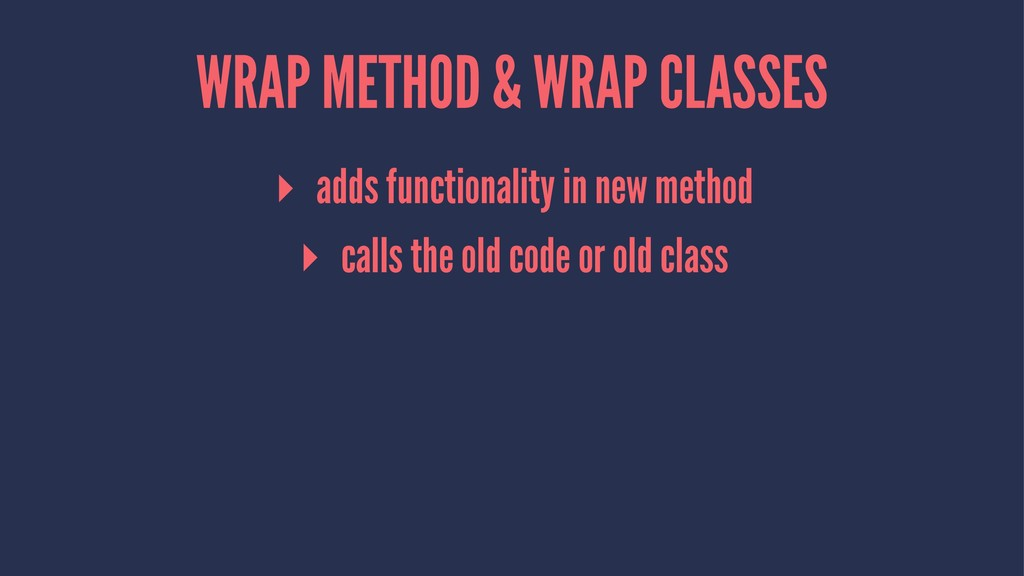WRAP METHOD & WRAP CLASSES ▸ adds functionality...