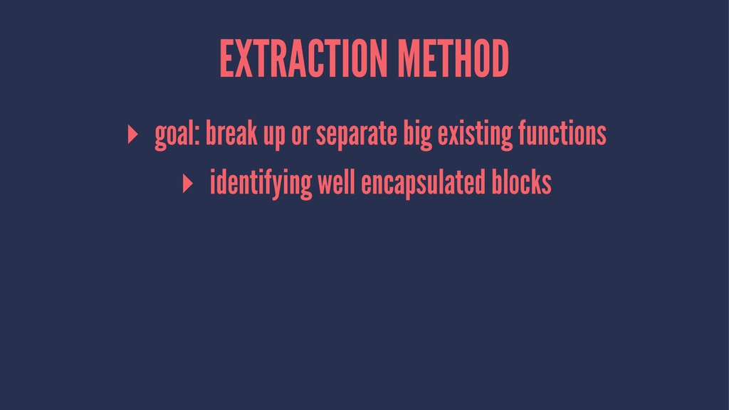 EXTRACTION METHOD ▸ goal: break up or separate ...