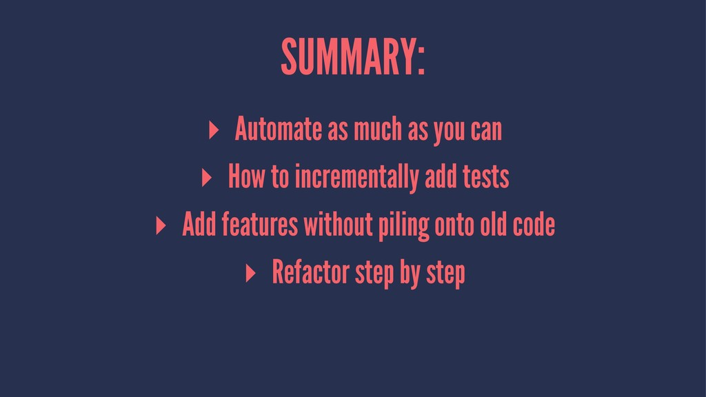 SUMMARY: ▸ Automate as much as you can ▸ How to...