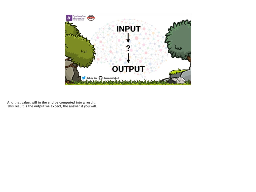 @gheb_dev @gregoirehebert INPUT ? OUTPUT And th...
