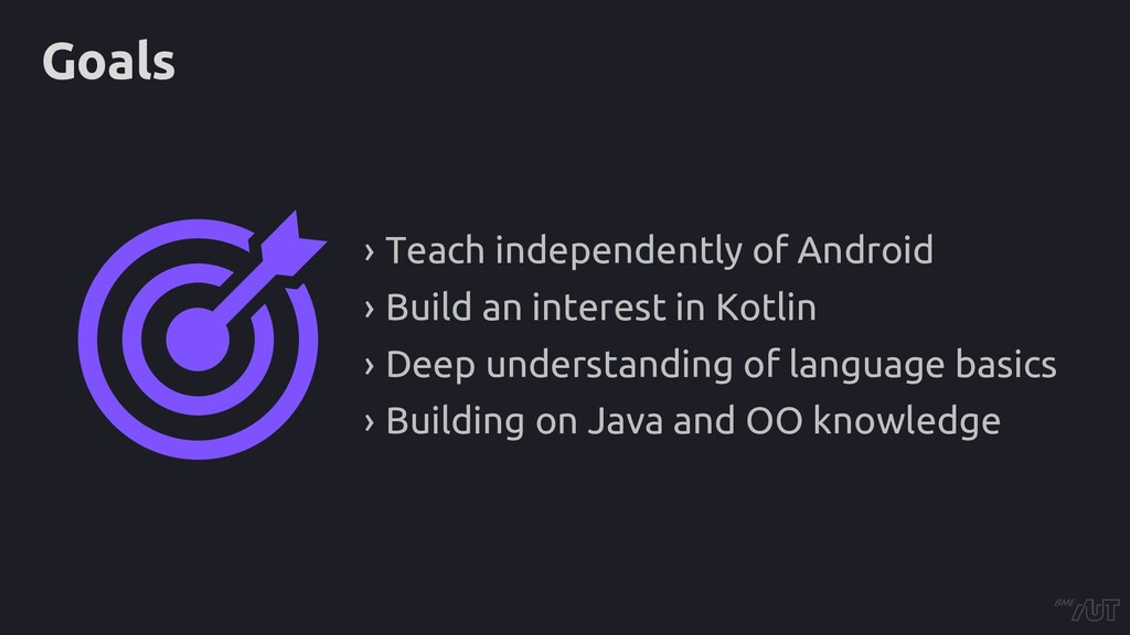 Goals › Teach independently of Android › Build ...