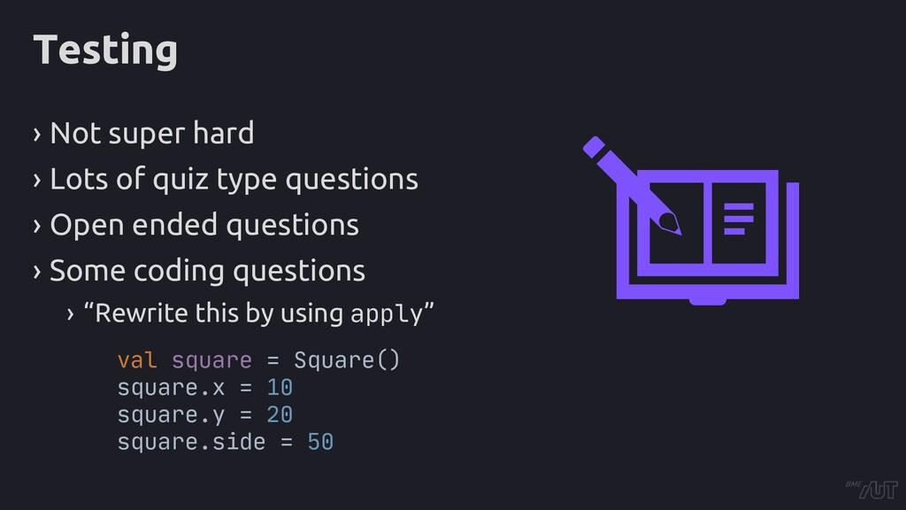 Testing › Not super hard › Lots of quiz type qu...