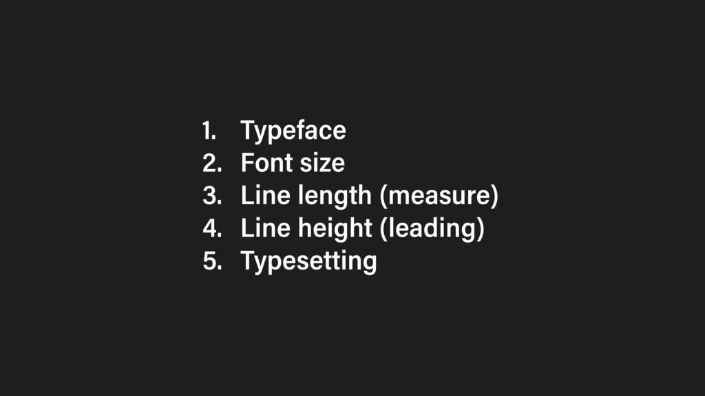 1. Typeface 2. Font size 3. Line length (measur...
