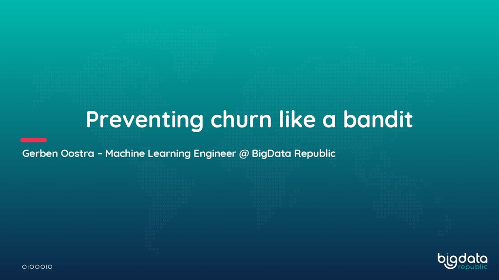 Preventing churn like a bandit Gerben Oostra – ...