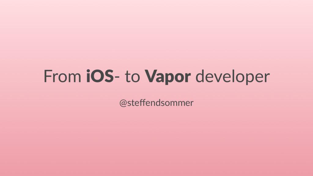 From iOS- to Vapor developer @steffendsommer