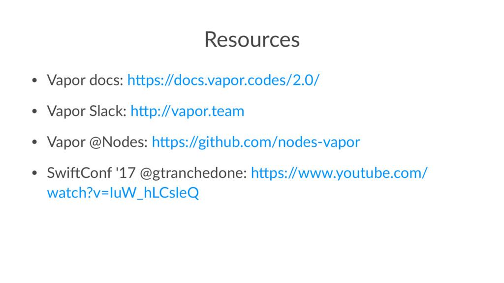 Resources • Vapor docs: h-ps:/ /docs.vapor.code...