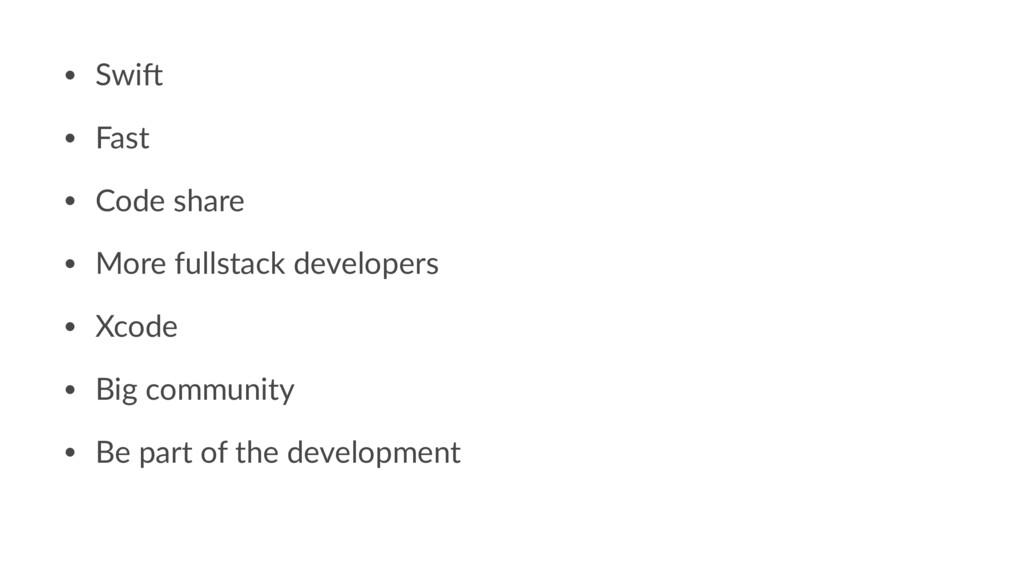 • Swi% • Fast • Code share • More fullstack dev...