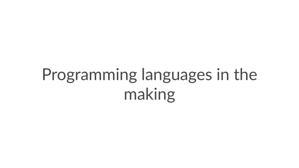 Programming languages in the making