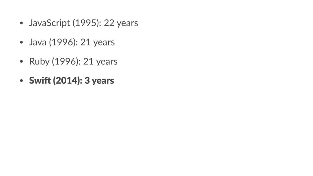 • JavaScript (1995): 22 years • Java (1996): 21...
