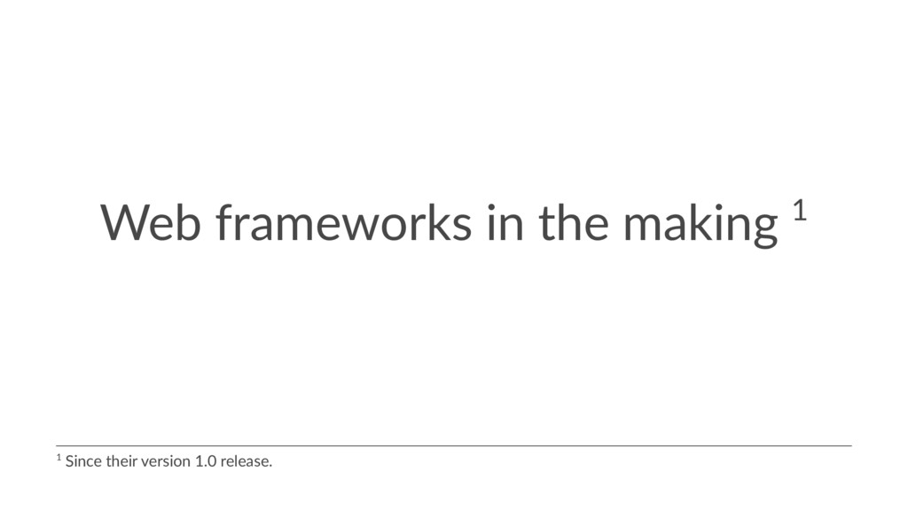 Web frameworks in the making 1 1 Since their ve...