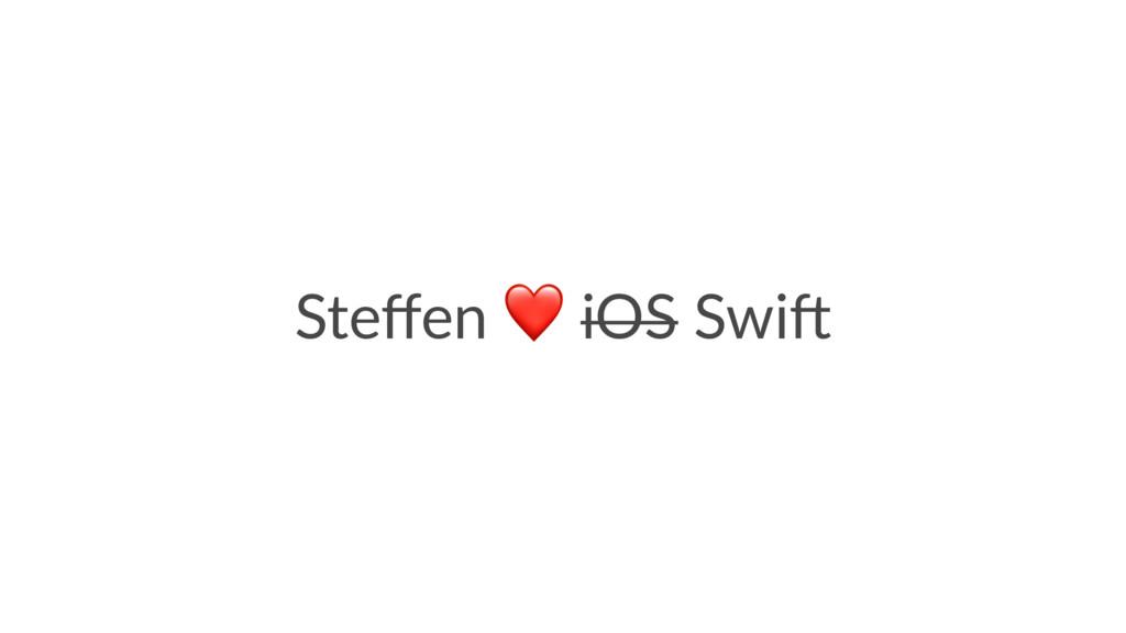 Steffen ❤ iOS Swi*