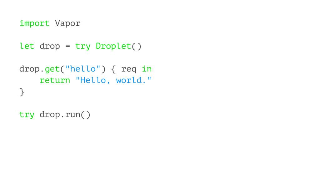 import Vapor let drop = try Droplet() drop.get(...