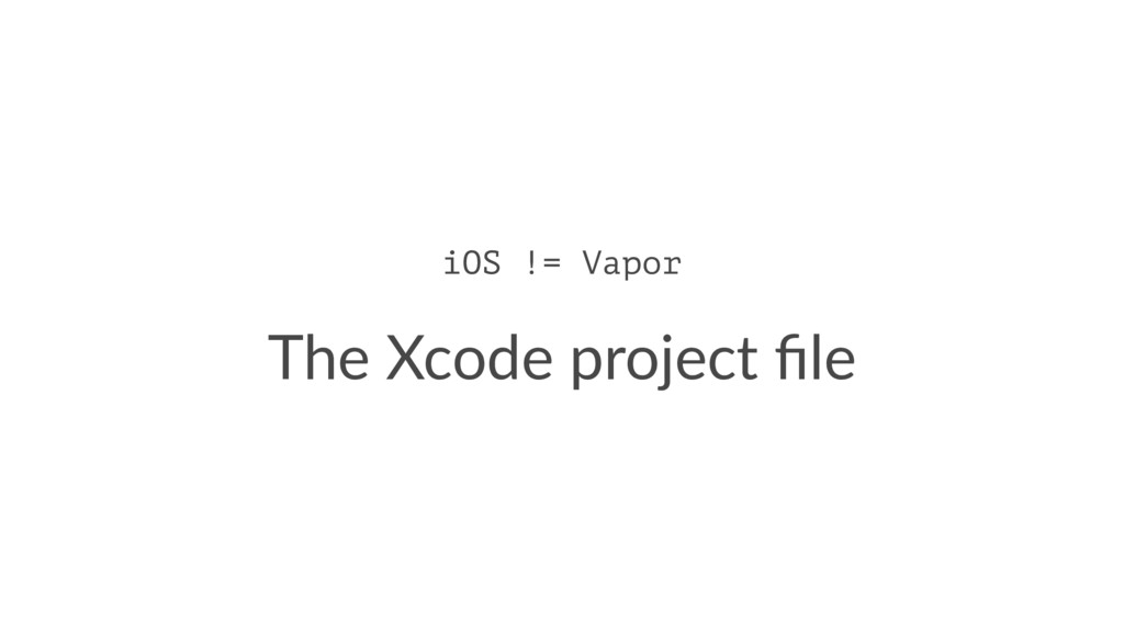 iOS != Vapor The Xcode project file