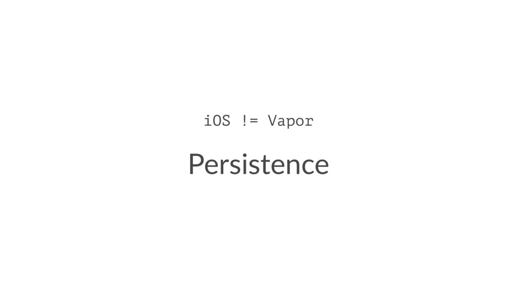 iOS != Vapor Persistence