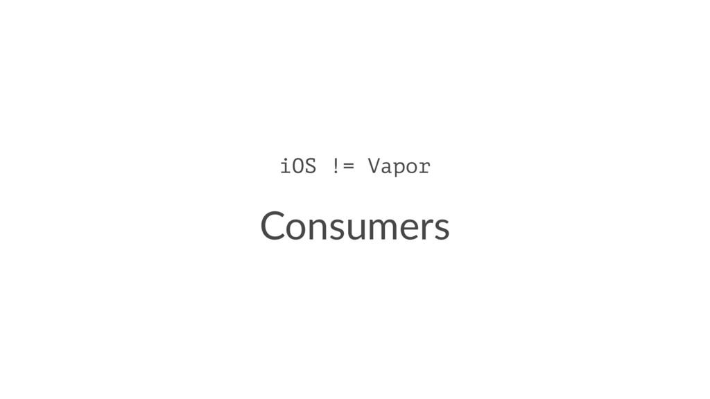 iOS != Vapor Consumers
