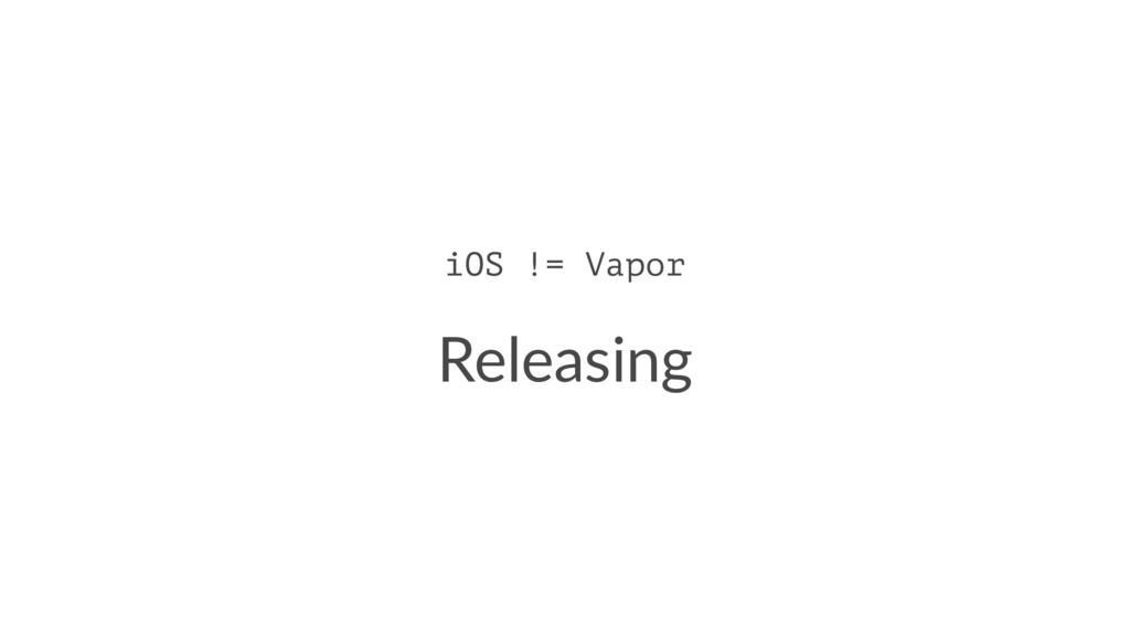 iOS != Vapor Releasing