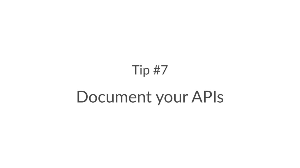 Tip #7 Document your APIs